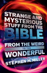 Strange and Mysterious Stuff from the Bible: From the Weird to the Wonderful - eBook