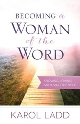 Becoming a Woman of the Word: Knowing, Loving, and Living the Bible - eBook
