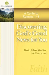 Discovering God's Good News for You: A Guide to Romans 1-8 - eBook