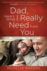 Dad, Here's What I Really Need from You: A Guide for Connecting with Your Daughter's Heart - eBook