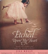 Etched...Upon My Heart: What We Learn and Why We never Forget, Unabridged Audiobook CD