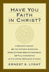 Have You Faith in Christ?: A Bishop's Insight into the Historic Questions Asked of Those Seeking Admission into Full Connection in The United Methodist Church. - eBook