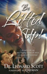 Be Lifted Up: A call to lift up the might name of Jesus in praise and worship!