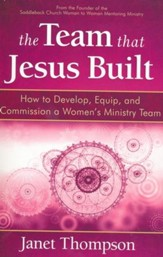 The Team That Jesus Built: How to Develop, Equip, and Commission a Women's Ministry Team