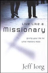 Live Like a Missionary: Giving Your Life for What Matters Most