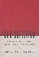 Blood Work: How the Blood of Christ Accomplishes Our Salvation