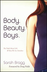 Body. Beauty. Boys: The Truth About Girls and How We See Ourselves