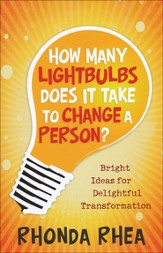 How Many Lightbulbs Does It Take to Change a Person? Bright Ideas for Delightful Transformation