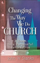 Changing the Way We Do Church: 7 Steps to a Purposeful Reformation