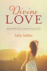 Divine Love: Women Who Have It and How You Can Too