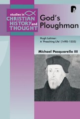 God's Ploughman: Hugh Latimer, a Preaching Life (1485-1555) - eBook