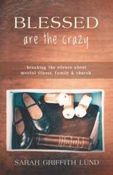Blessed Are the Crazy: Breaking the Silence About Mental Illness, Family and Church - eBook