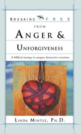 Breaking Free From Anger & Unforgiveness: A Biblical Strategy to Conquer Destructive Reactions - eBook