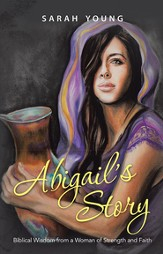 Abigail's Story: Biblical Wisdom from a Woman of Strength and Faith - eBook