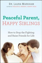 Peaceful Parent, Happy Siblings: How to Stop the Fighting and Raise Friends for Life - eBook