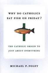Why Do Catholics Eat Fish on Friday? The Catholic Origin to Just About Everything