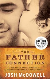The Father Connection: How You Can Make the Difference in Your Child's Self-Esteem and Sense of Purpose - eBook