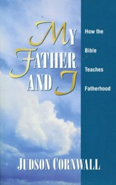 My Father and I: How the Bible Teaches Fatherhood