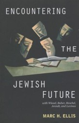 Encountering the Jewish Future: With Wiesel, Buber, Hesschel, Arendt, Levinas