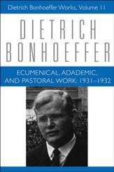 Ecumenical, Academic, and Pastoral Work: 1931-1932, Dietrich Bonhoeffer Works [DBW], Volume 11