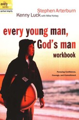 Every Young Man, God's Man Workbook: Pursuing Confidence, Courage, and Commitment