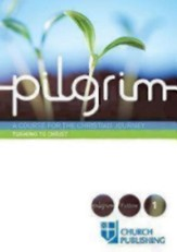 Pilgrim: A Course for the Christian Journey - Course 1. Turning to Christ