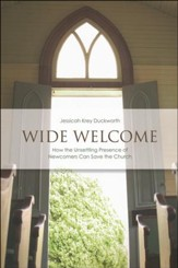 Wide Welcome: How the Unsettling Presence of Newcomers Can Save the Church