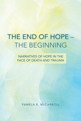 The End of Hope-The Beginning: Narratives of Hope in the Face of Death and Trauma