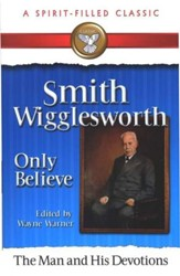 #5: Smith Wigglesworth: Only Believe