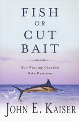 Fish or Cut Bait: How Winning Churches Make Decisions