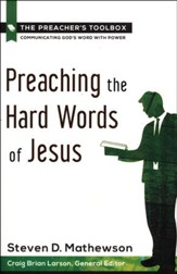 Preaching the Hard Words of Jesus, The Preacher's Toolbox, Book 6