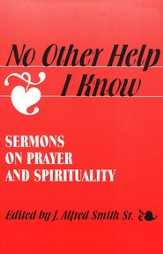 No Other Help I Know: Sermons on Prayer &  Spirituality