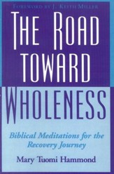 The Road Toward Wholeness: Biblical Meditations for the Recovery Journey