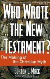Who Wrote the New Testament?: The Making of the Christian Myth - eBook