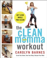 The cLEAN Momma Workout: Get lean while you clean - eBook