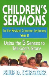 Children's Sermons for the Revised Common Lectionary Year B - Using the 5 Senses to Tell God's Story
