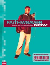FaithWeaver Now Senior High Leader Guide, Spring 2014