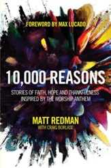 10,000 Reasons: Stories of Faith, Hope and Thankfulness Inspired by the Worship Anthem
