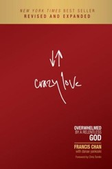 Crazy Love: Overwhelmed by a Relentless God, Revised and Expanded