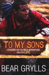 To My Sons: Lessons for the Wild Adventure Called Life