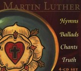 Martin Luther: Hymns, Ballads, Chants, Truth--4 CD Set