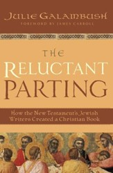 The Reluctant Parting: How the New Testament's Jewish Writers Created a Christian Book - eBook