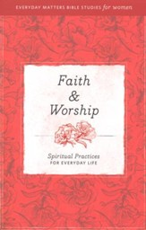 Faith & Worship: Spiritual Practices for Everyday Life