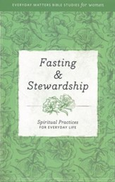 Fasting & Stewardship: Spiritual Practices for Everday Life