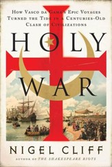 Holy War: How Vasco da Gama's Epic Voyages Turned the Tide in a Centuries-Old Clash of Civilizations - eBook