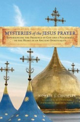 Mysteries of the Jesus Prayer: Experiencing the Mysteries of God and a Pilgrimage to the Heart of an Ancient Spirituality - eBook