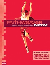 FaithWeaver Now Grades 3&4 Teacher Guide, Summer 2014