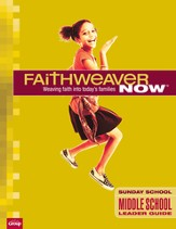 FaithWeaver Now Middle School/Junior High Leader Guide, Summer 2014