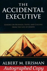 The Accidental Executive: Lessons on Business, Faith, and Calling from the Life of Jospeh - Autographed Copy