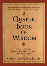 A Quaker Book Of Wisdom: Life Lessons In Simplicity, Service, And Common Sense - eBook